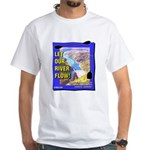 Let Our River Flow! White T-Shirt