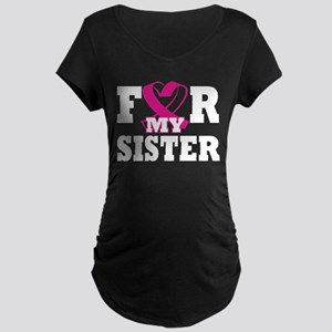 For My Sister Breast Cancer Awar Maternity T-Shirt