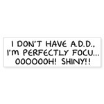 I Don't Have A.D.D. - Shiny Bumper Sticker (10 pk)