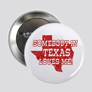 Somebody In Texas Loves Me! Button