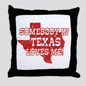 Somebody In Texas Loves Me! Throw Pillow