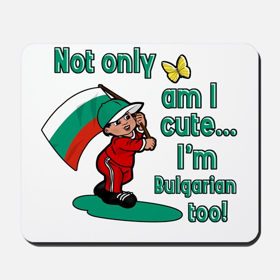 Not only am I cute I'm Bulgarian too! Mousepad