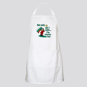 Not only am I cute I'm Bulgarian too! BBQ Apron