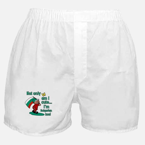 Not only am I cute I'm Bulgarian too! Boxer Shorts