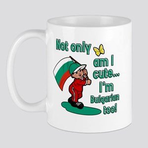 Not only am I cute I'm Bulgarian too! Mug