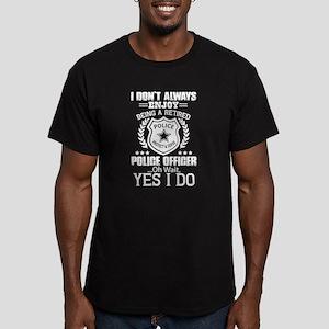 I Don't Always Enjoy Being A Retired Polic T-Shirt