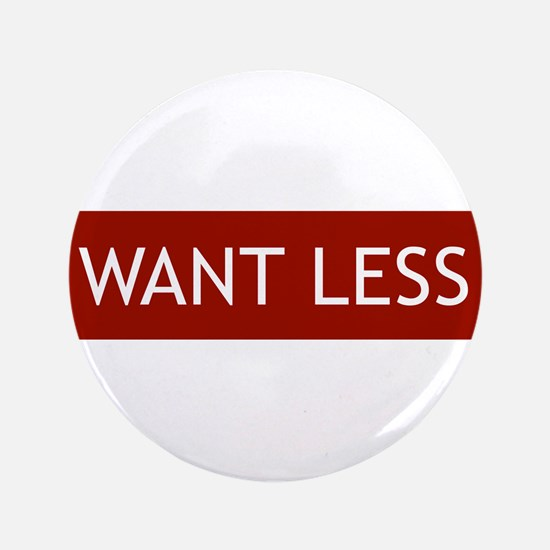"Want Less - Red 3.5"" Button (100 pack)"