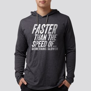 Faster Than The Speed of Somet Long Sleeve T-Shirt