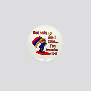 Not only am I cute I'm Armenian too! Mini Button