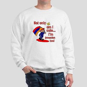 Not only am I cute I'm Armenian too! Sweatshirt