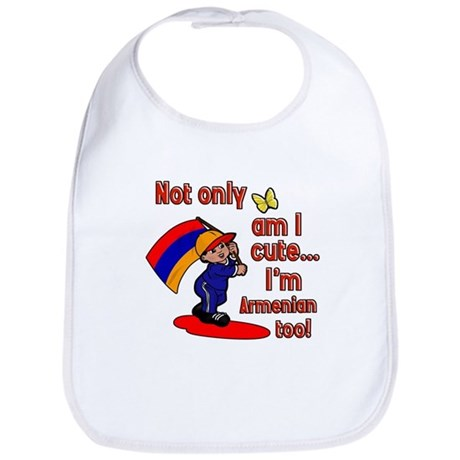 Not only am I cute I'm Armenian too! Bib