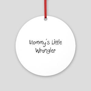 Mommy's Little Wrangler Ornament (Round)
