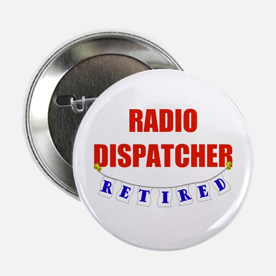 "Retired Radio Dispatcher 2.25"" Button"