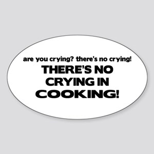 There's No Crying in Cooking Oval Sticker