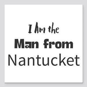 """I Am the Man from Nantuc Square Car Magnet 3"""" x 3"""""""