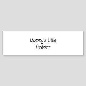 Mommy's Little Thatcher Bumper Sticker
