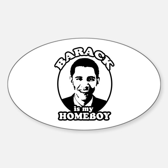 Barack Obama is my homeboy Oval Decal