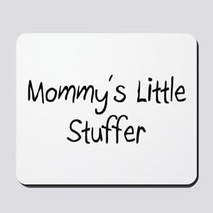 Mommy's Little Stuffer Mousepad