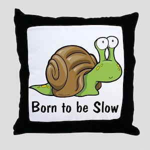 Born to Be Slow Throw Pillow