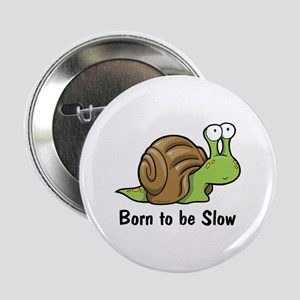 "Born to Be Slow 2.25"" Button"
