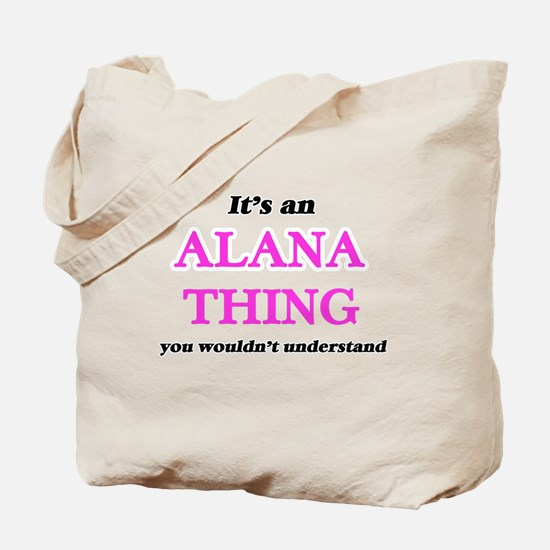 It's an Alana thing, you wouldn't Tote Bag