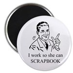 I Work So She Can Scrapbook Magnet