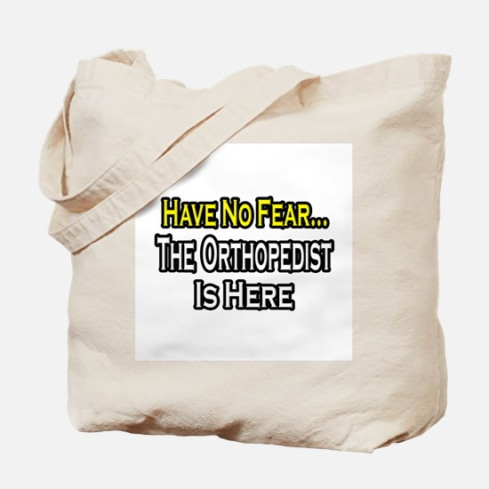 """Have No Fear: Orthopedist"" Tote Bag"