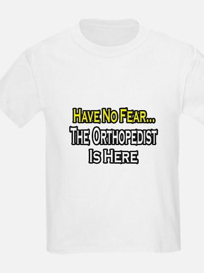 """Have No Fear: Orthopedist"" T-Shirt"