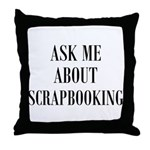 Ask Me About Scrapbooking Throw Pillow