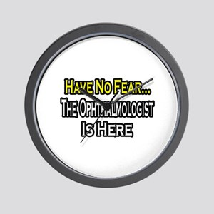 """Have No Fear: Ophthalmologist"" Wall Clock"