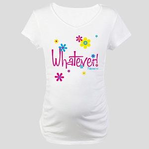 Whatever! Maternity T-Shirt