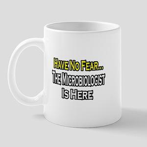 """Have No Fear: Microbiologist Mug"