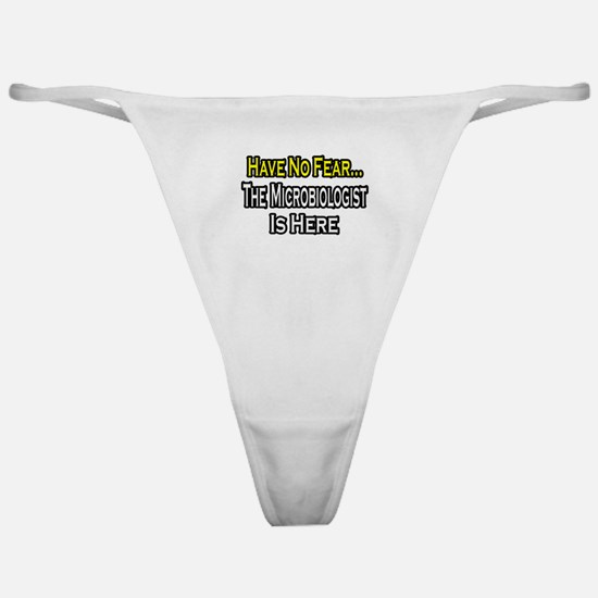 """""""Have No Fear: Microbiologist Classic Thong"""