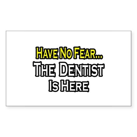 """Have No Fear...Dentist"" Rectangle Sticker"