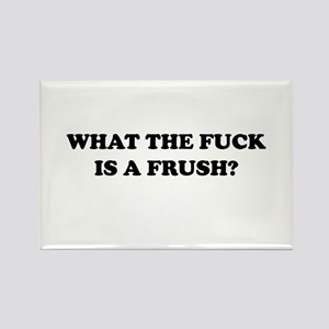 What The Fuck Is A Frush? Rectangle Magnet (10 pac