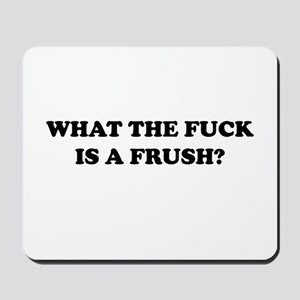 What The Fuck Is A Frush? Mousepad