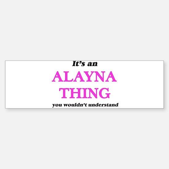It's an Alayna thing, you would Bumper Bumper Bumper Sticker