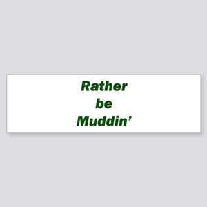 Rather Be Muddin' Bumper Sticker