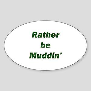 Rather Be Muddin' Oval Sticker