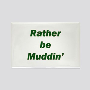 Rather Be Muddin' Rectangle Magnet