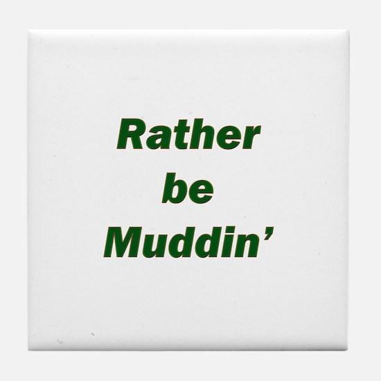 Rather Be Muddin' Tile Coaster