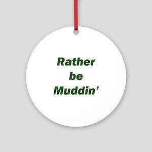 Rather Be Muddin' Ornament (Round)