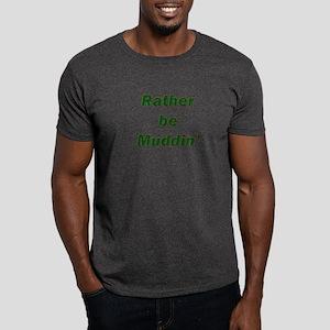 Rather Be Muddin' Dark T-Shirt