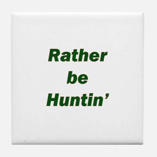 Rather Be Huntin' Tile Coaster