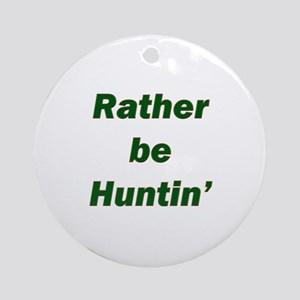 Rather Be Huntin' Ornament (Round)