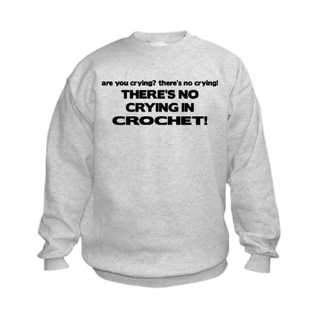 There's No Crying in Crochet Kids Sweatshirt