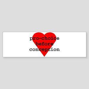 pro choice before conception Bumper Sticker