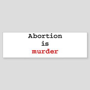 abortion is murder anit abort Bumper Sticker