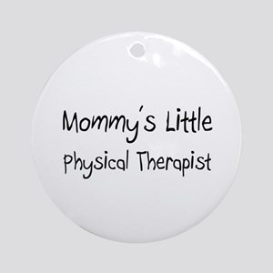 Mommy's Little Physical Therapist Ornament (Round)