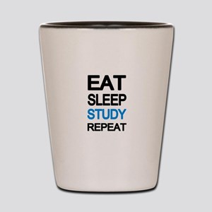 Eat sleep study repeat Shot Glass
